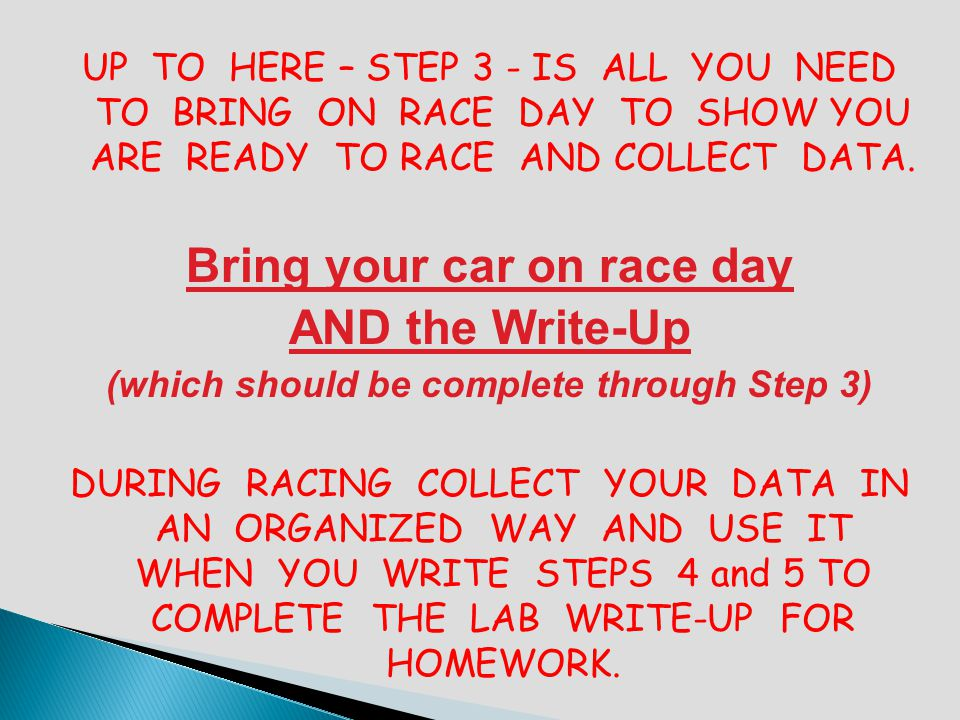 UP TO HERE – STEP 3 - IS ALL YOU NEED TO BRING ON RACE DAY TO SHOW YOU ARE READY TO RACE AND COLLECT DATA. Bring your car on race day AND the Write-Up