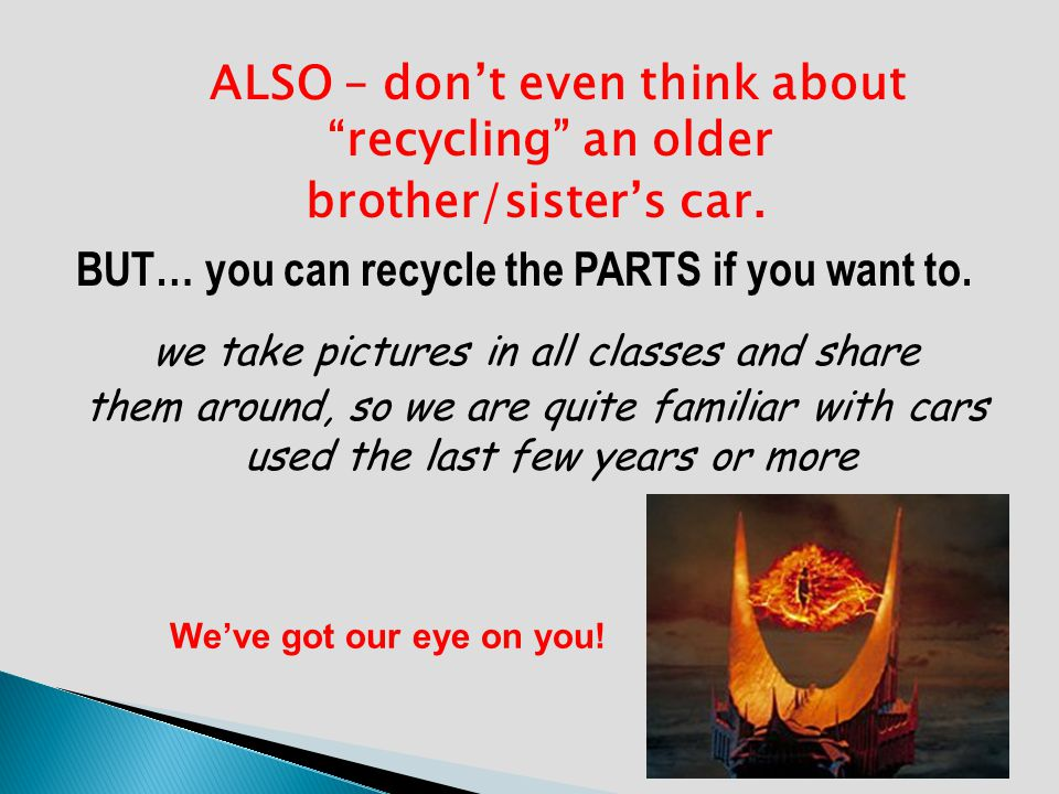 ALSO – dont even think about recycling an older brother/sisters car. BUT… you can recycle the PARTS if you want to. we take pictures in all classes an