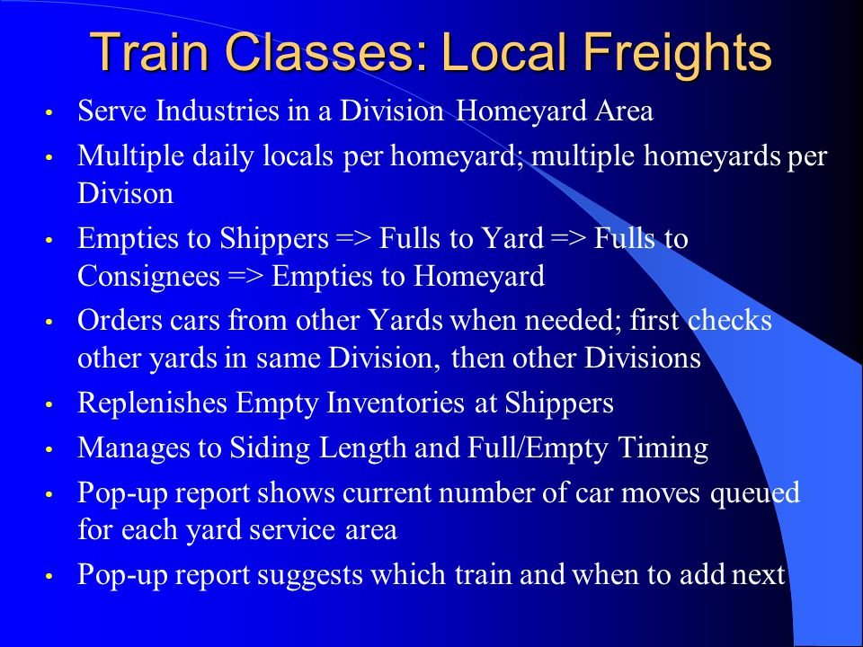 Train Classes: Local Freights Serve Industries in a Division Homeyard Area Multiple daily locals per homeyard; multiple homeyards per Divison Empties