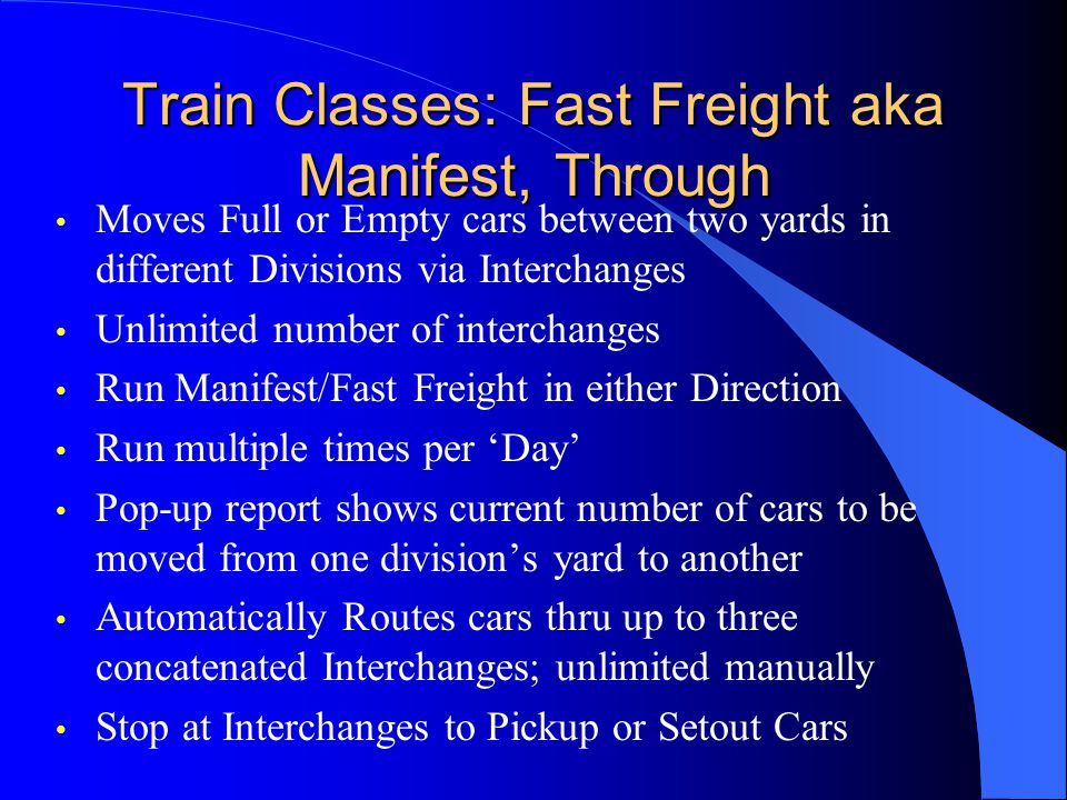 Train Classes: Fast Freight aka Manifest, Through Moves Full or Empty cars between two yards in different Divisions via Interchanges Unlimited number