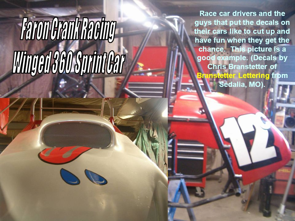Race car drivers and the guys that put the decals on their cars like to cut up and have fun when they get the chance.