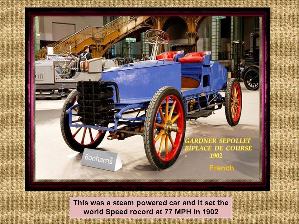 In the early 1900s, an American named Frank Gardner collaborated with Leon Serpollet, a well-known French engineer, in setting up a factory to produce steam cars.