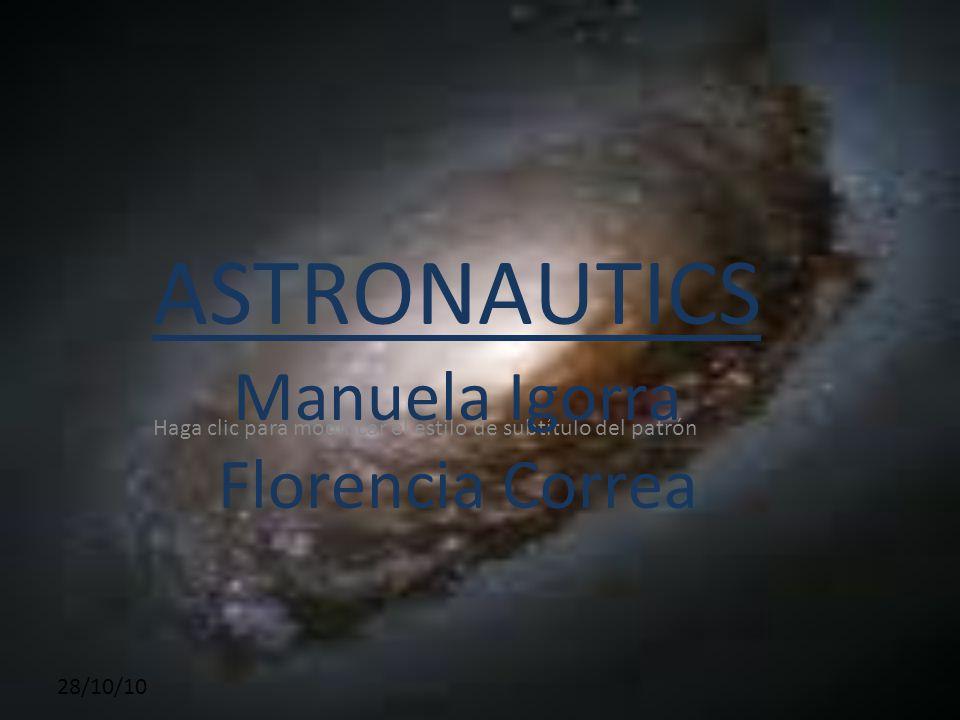 Haga clic para modificar el estilo de subtítulo del patrón 28/10/10 ASTRONAUTICS Manuela Igorra Florencia Correa