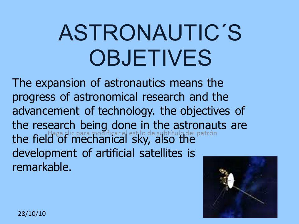 Haga clic para modificar el estilo de subtítulo del patrón 28/10/10 The expansion of astronautics means the progress of astronomical research and the advancement of technology.