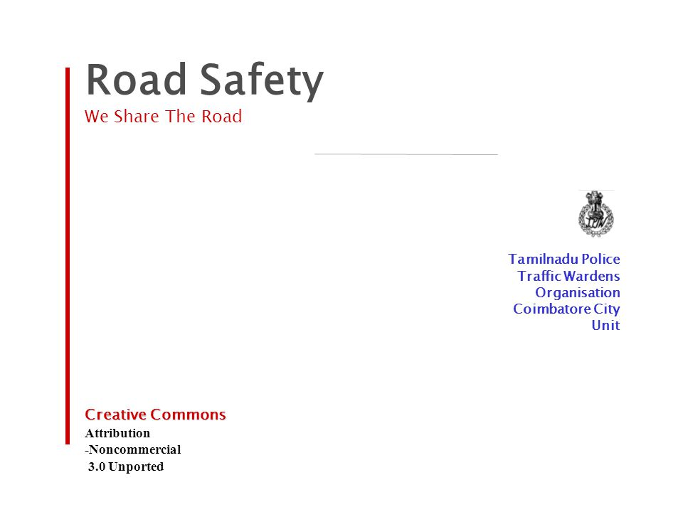 Road Safety We Share The Road Tamilnadu Police Traffic Wardens Organisation Coimbatore City Unit Creative Commons Attribution -Noncommercial 3.0 Unpor