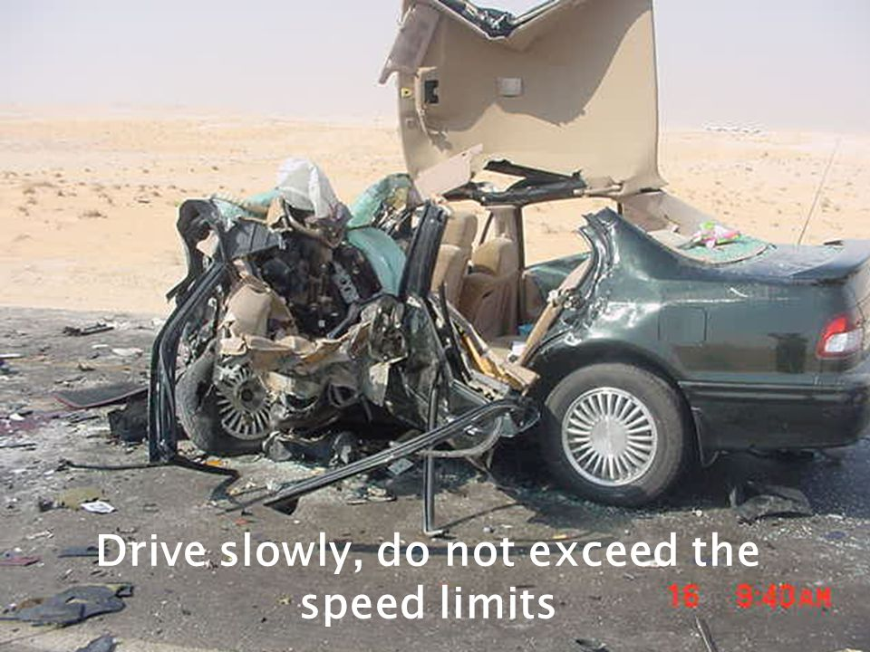 Drive slowly, do not exceed the speed limits