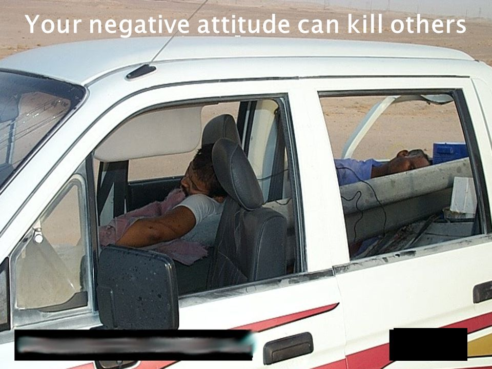Your negative attitude can kill others