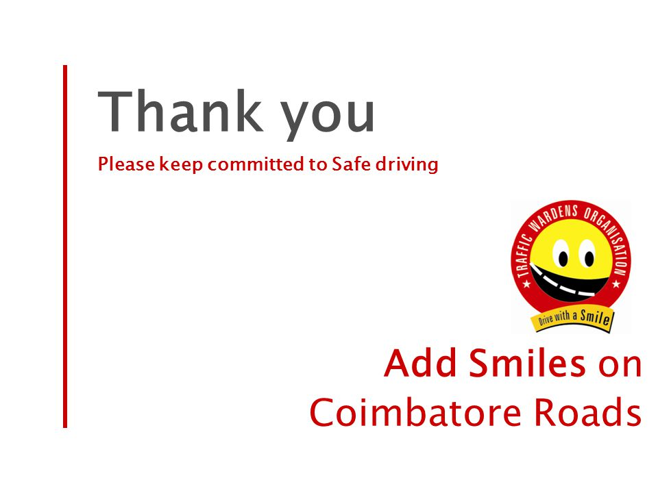 Thank you Please keep committed to Safe driving Add Smiles on Coimbatore Roads