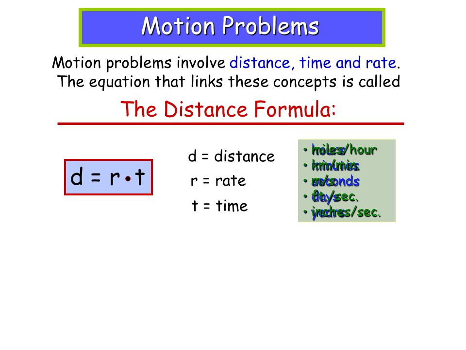 Motion Problems Motion Problems Motion problems involve distance, time and rate.