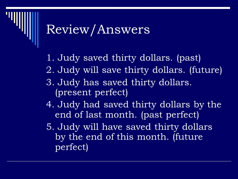 Review/Answers 1.Judy saved thirty dollars. (past) 2.