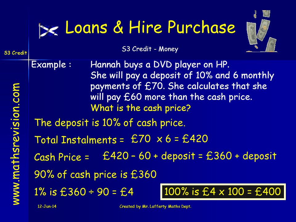 S3 Credit - Money S3 Credit 12-Jun-14Created by Mr. Lafferty Maths Dept. £70 x 6 = £420 Total Instalments = Loans & Hire Purchase www.mathsrevision.co