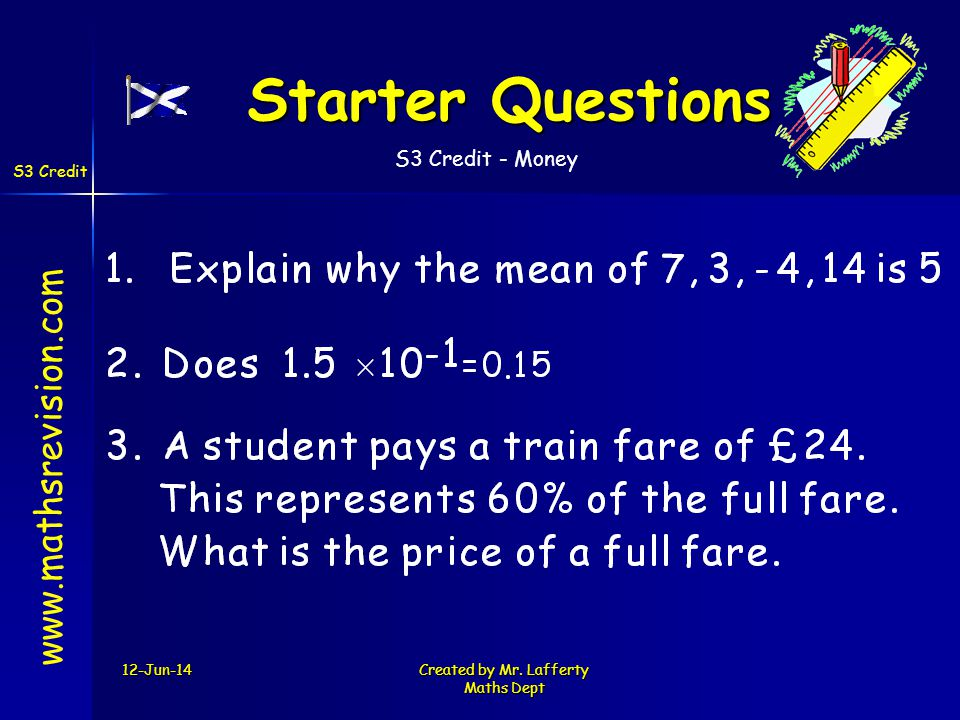 S3 Credit - Money S3 Credit 12-Jun-14Created by Mr. Lafferty Maths Dept Starter Questions Starter Questions www.mathsrevision.com