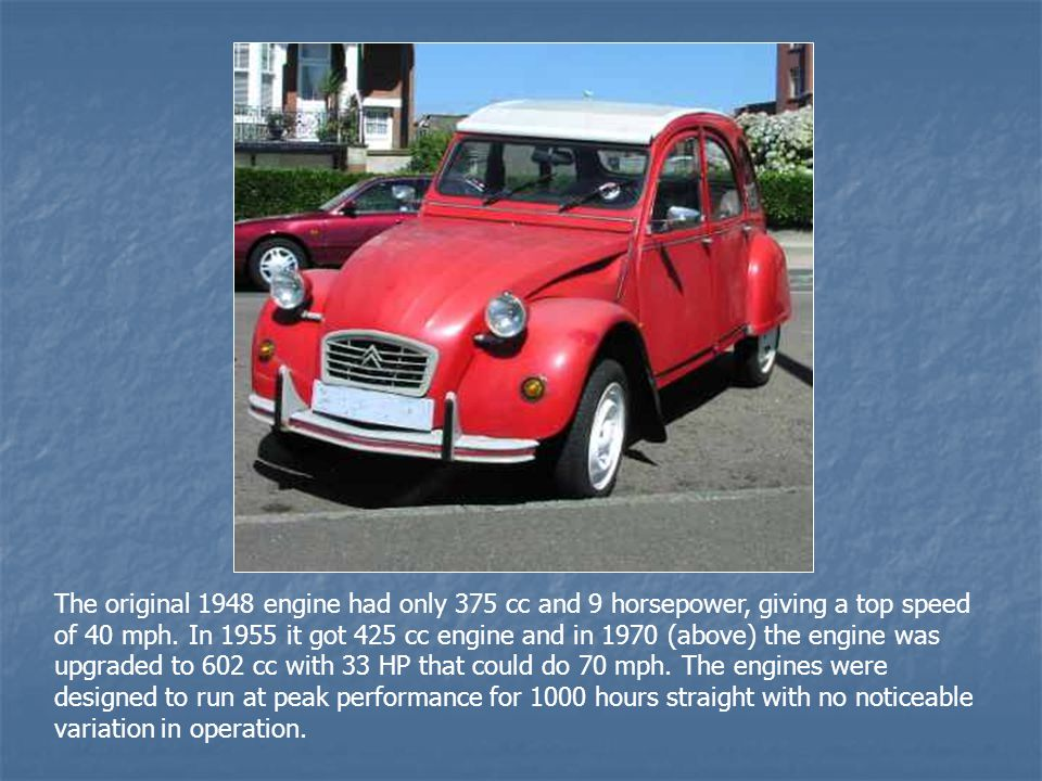 The original 1948 engine had only 375 cc and 9 horsepower, giving a top speed of 40 mph.