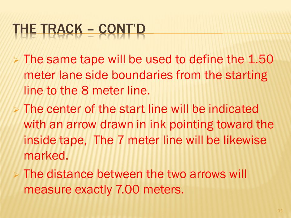 The same tape will be used to define the 1.50 meter lane side boundaries from the starting line to the 8 meter line. The center of the start line will