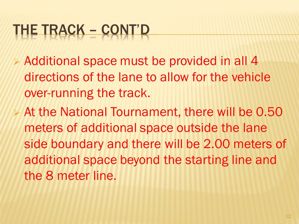 Additional space must be provided in all 4 directions of the lane to allow for the vehicle over-running the track. At the National Tournament, there w