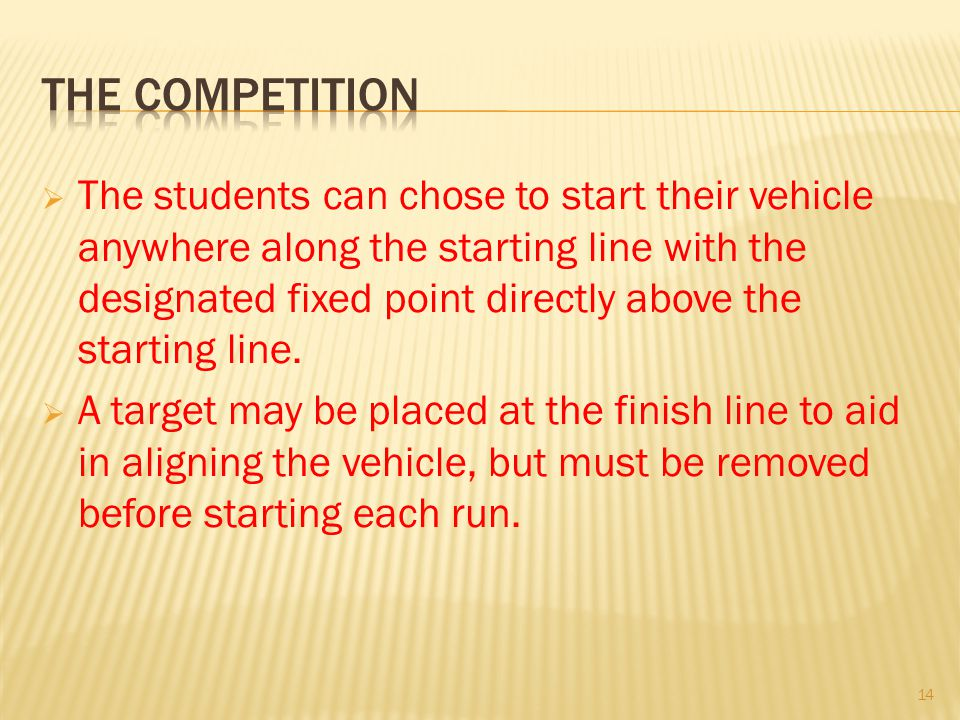 The students can chose to start their vehicle anywhere along the starting line with the designated fixed point directly above the starting line. A tar