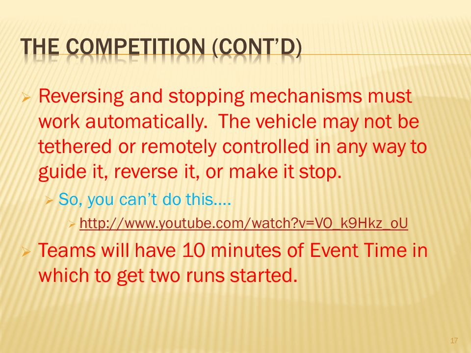 Reversing and stopping mechanisms must work automatically. The vehicle may not be tethered or remotely controlled in any way to guide it, reverse it,