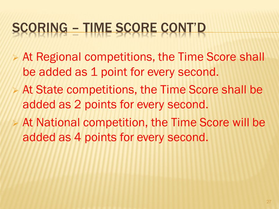 At Regional competitions, the Time Score shall be added as 1 point for every second. At State competitions, the Time Score shall be added as 2 points