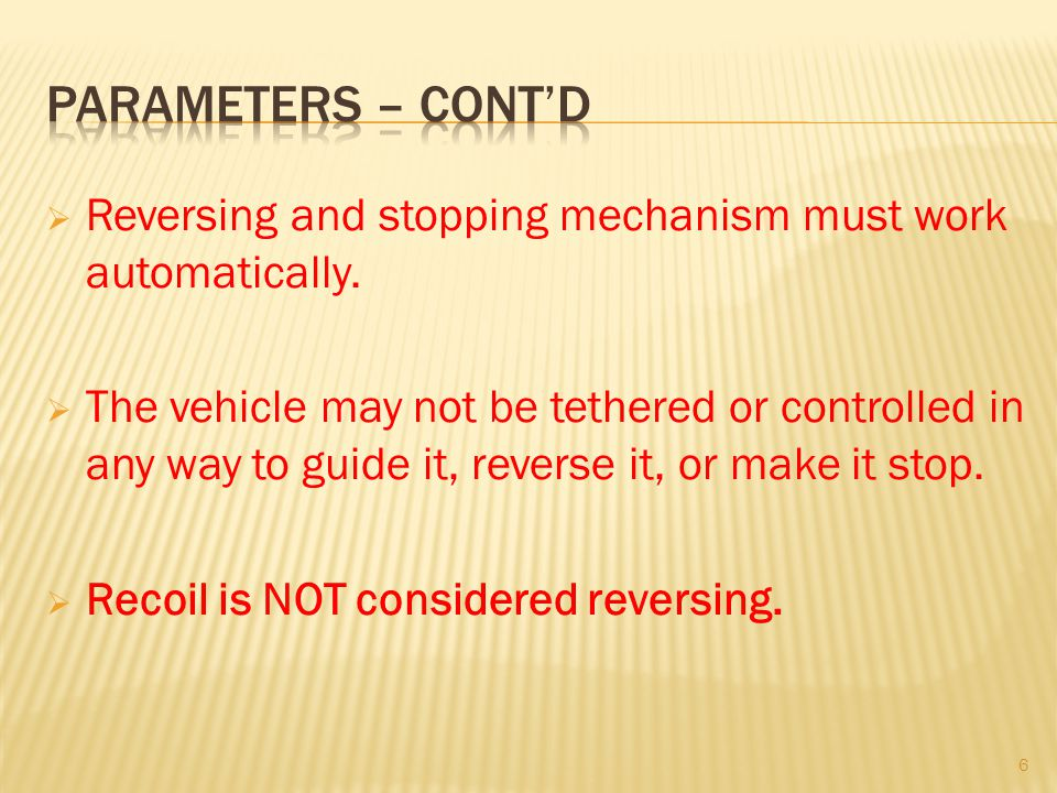 Reversing and stopping mechanism must work automatically. The vehicle may not be tethered or controlled in any way to guide it, reverse it, or make it