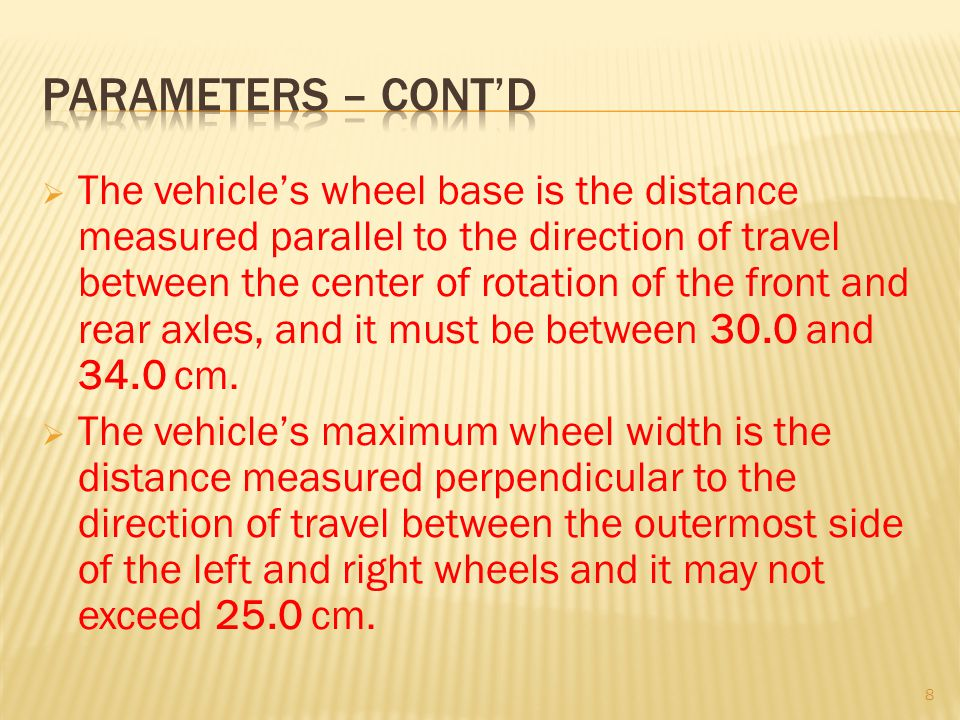 The vehicles wheel base is the distance measured parallel to the direction of travel between the center of rotation of the front and rear axles, and i