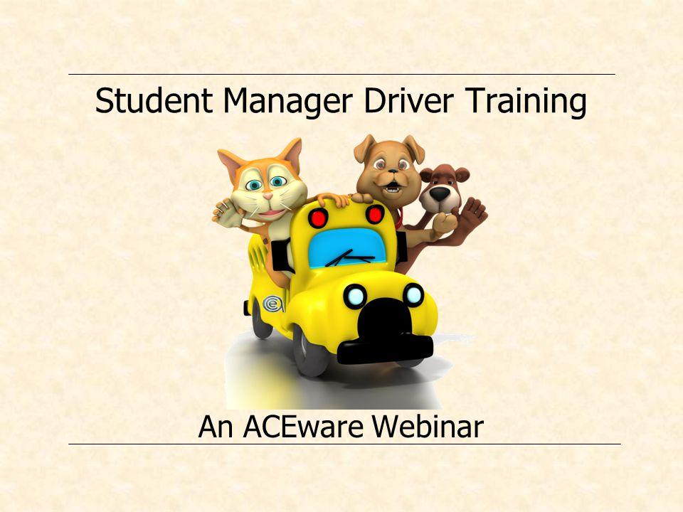 Student Manager Driver Training An ACEware Webinar