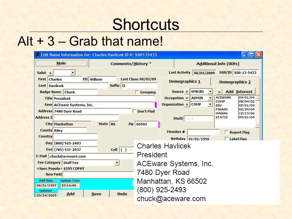 Shortcuts Alt + 3 – Grab that name! Charles Havlicek President ACEware Systems, Inc. 7480 Dyer Road Manhattan, KS 66502 (800) 925-2493 chuck@aceware.c