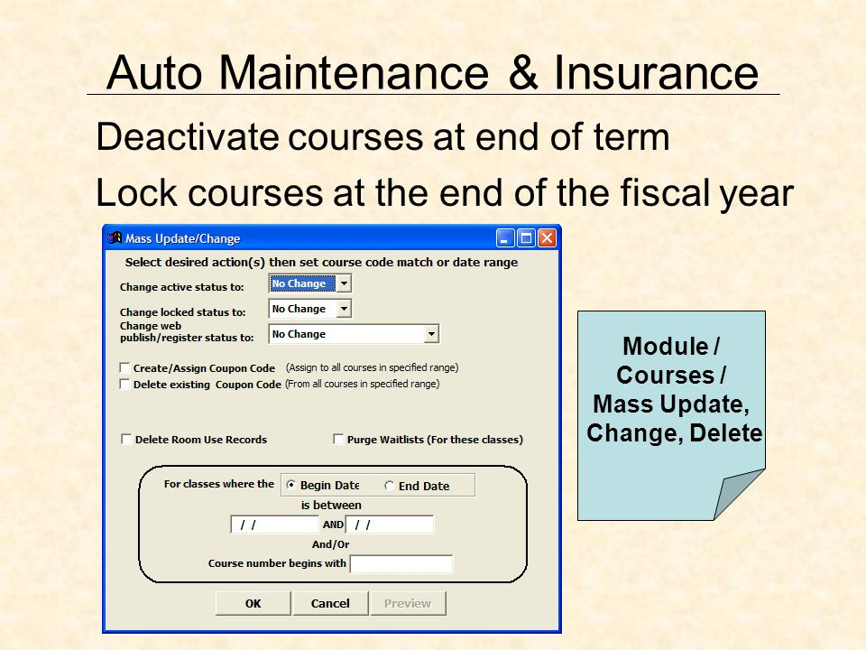 Auto Maintenance & Insurance Deactivate courses at end of term Lock courses at the end of the fiscal year Module / Courses / Mass Update, Change, Delete
