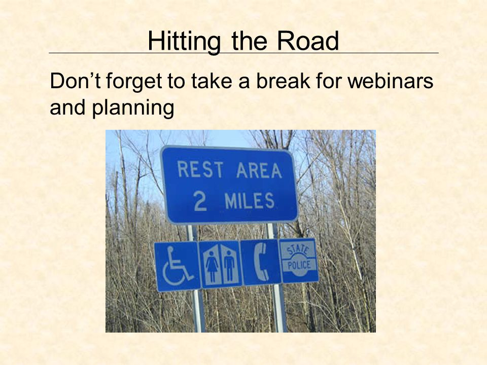 Hitting the Road Dont forget to take a break for webinars and planning