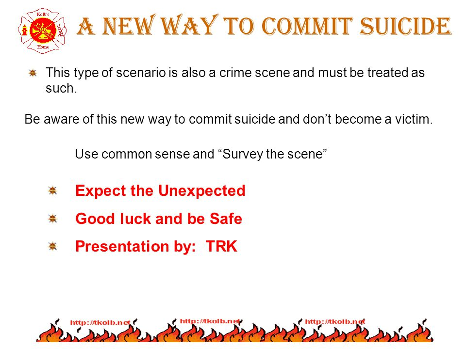 A new way to commit suicide Be aware of this new way to commit suicide and dont become a victim. Expect the Unexpected Good luck and be Safe Presentat