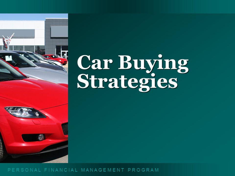P E R S O N A L F I N A N C I A L M A N A G E M E N T P R O G R A M Car Buying Strategies