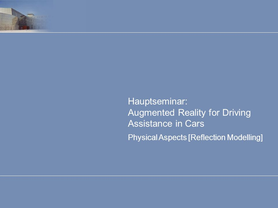 Physical Aspects [Reflection Modelling] Hauptseminar: Augmented Reality for Driving Assistance in Cars 02 Overview Introduction Principles of Optics Head-Up Display Reflection Modelling Conclusion Overview