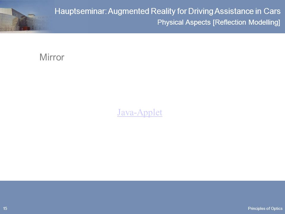 Physical Aspects [Reflection Modelling] Hauptseminar: Augmented Reality for Driving Assistance in Cars 15 Mirror Java-Applet Principles of Optics