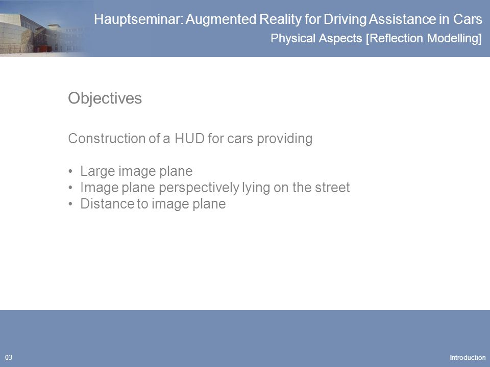 Physical Aspects [Reflection Modelling] Hauptseminar: Augmented Reality for Driving Assistance in Cars 04 Approaches Introduction Optician [Lenses, Mirrors] Mathematician [Geometrical Construction] Computer Scientist [Reflection Modelling]