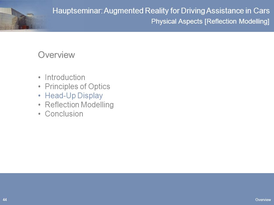 Physical Aspects [Reflection Modelling] Hauptseminar: Augmented Reality for Driving Assistance in Cars 44 Overview Introduction Principles of Optics Head-Up Display Reflection Modelling Conclusion Overview