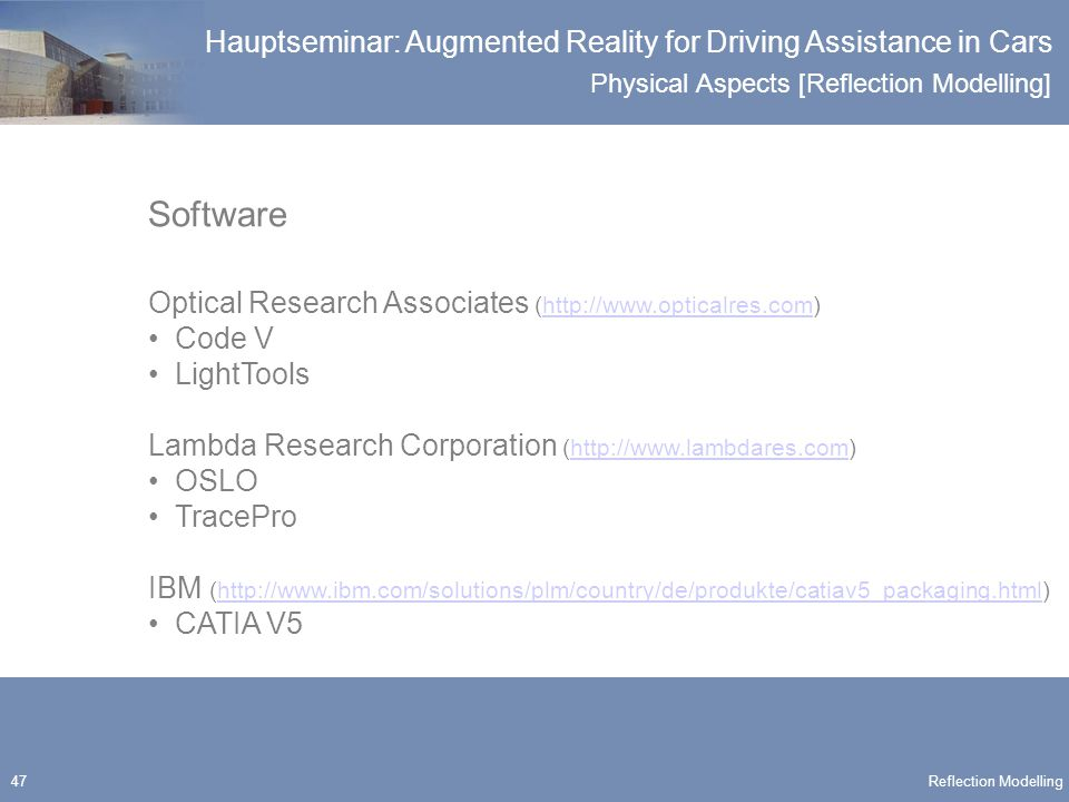 Physical Aspects [Reflection Modelling] Hauptseminar: Augmented Reality for Driving Assistance in Cars 47 Software Optical Research Associates (http:/
