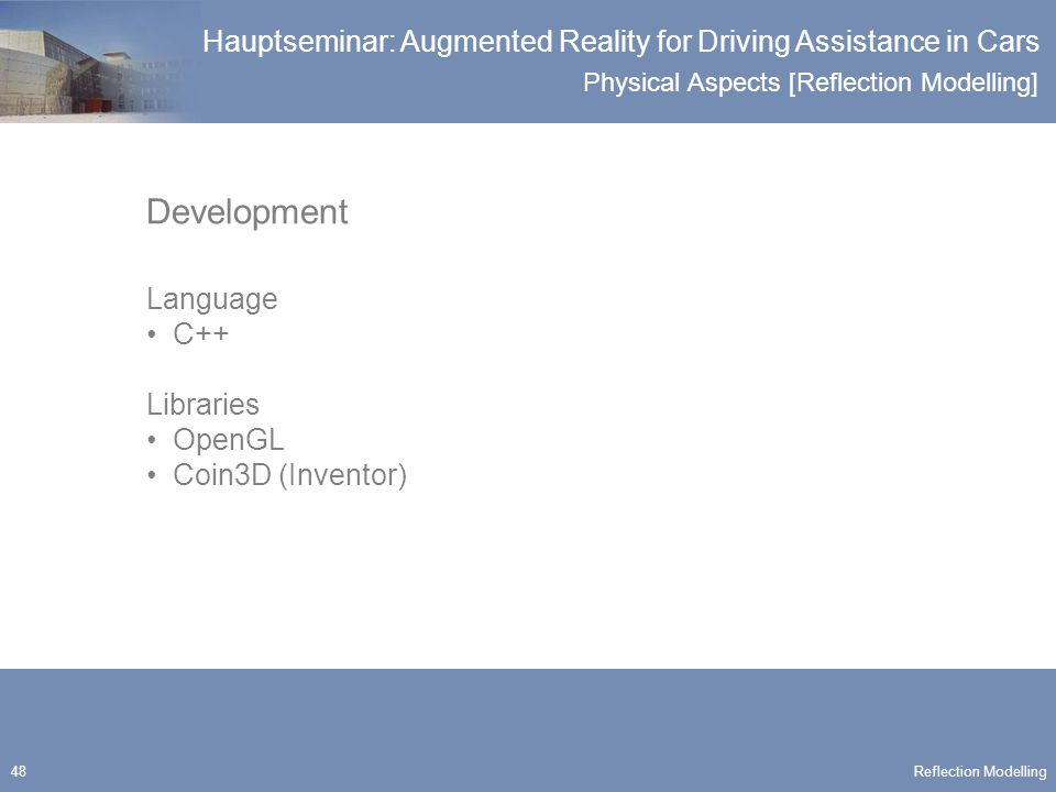 Physical Aspects [Reflection Modelling] Hauptseminar: Augmented Reality for Driving Assistance in Cars 48 Development Language C++ Libraries OpenGL Coin3D (Inventor) Reflection Modelling
