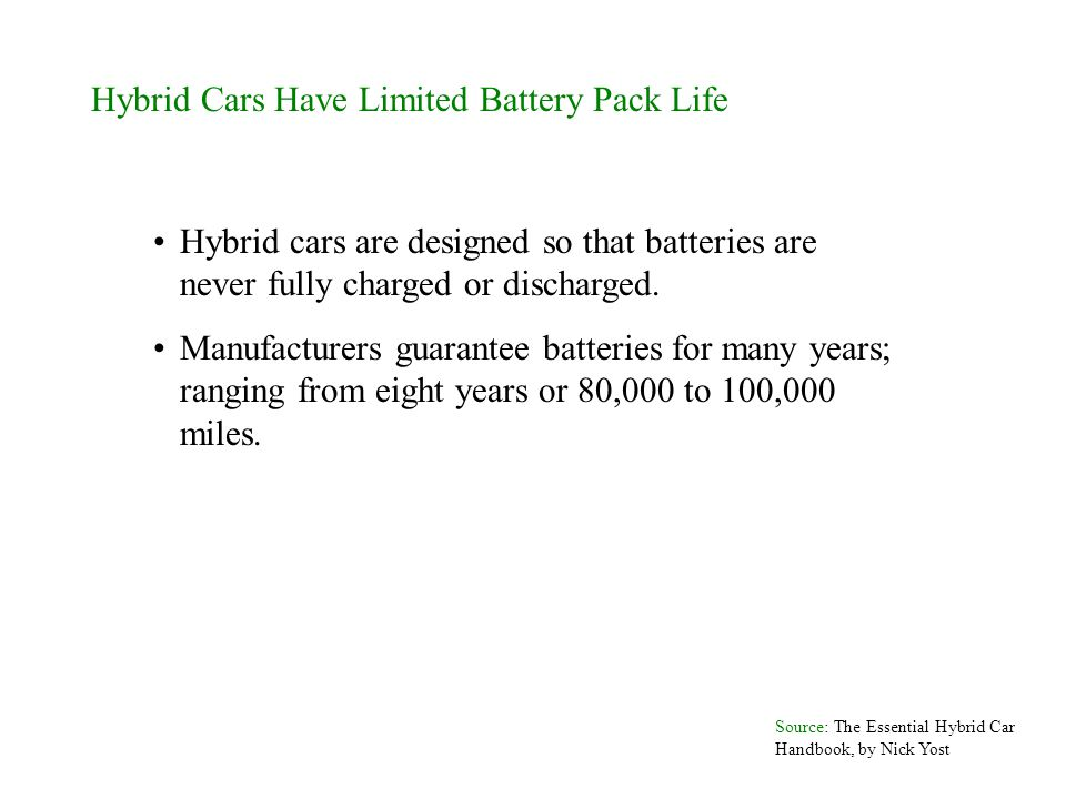 Hybrid Cars Have Limited Battery Pack Life Hybrid cars are designed so that batteries are never fully charged or discharged. Manufacturers guarantee b