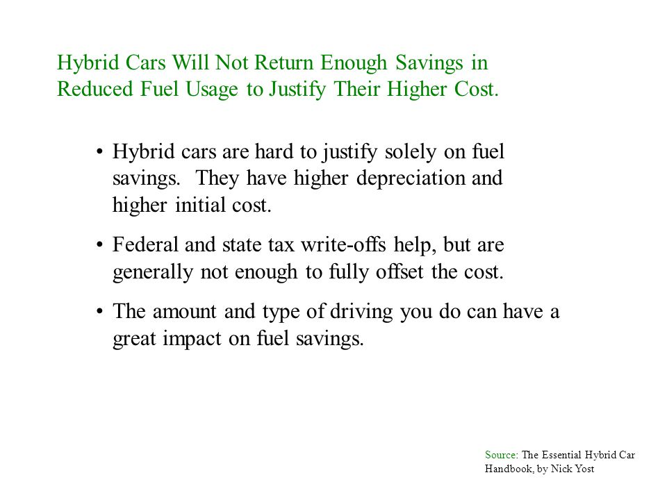 Hybrid Cars Will Not Return Enough Savings in Reduced Fuel Usage to Justify Their Higher Cost. Hybrid cars are hard to justify solely on fuel savings.