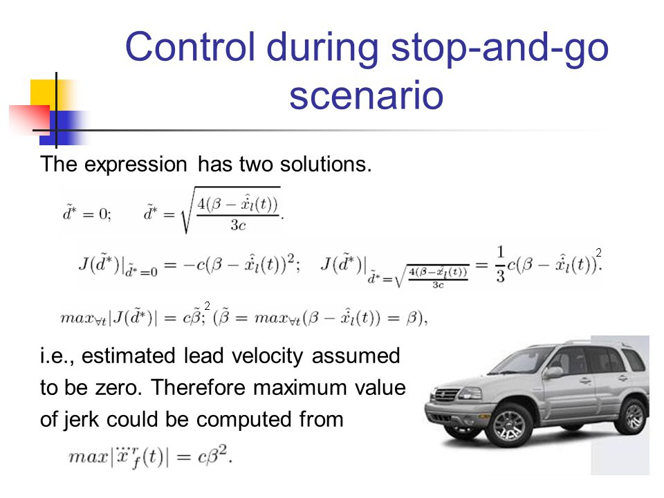 Control during stop-and-go scenario The expression has two solutions. i.e., estimated lead velocity assumed to be zero. Therefore maximum value of jer