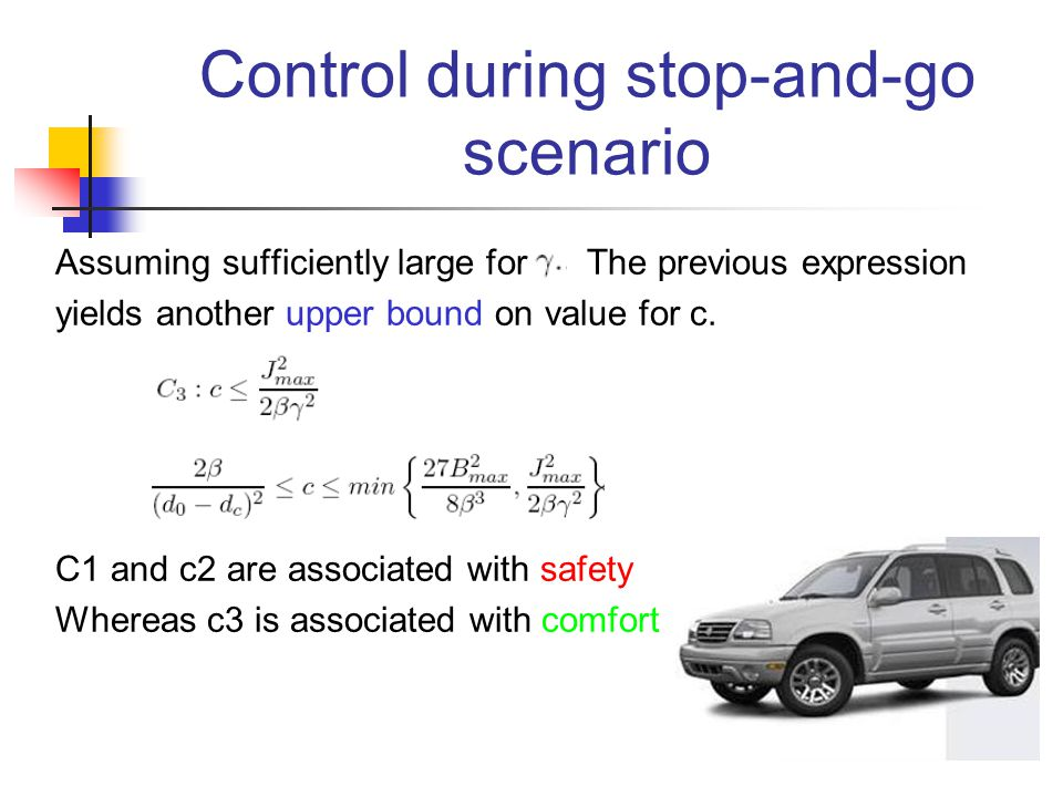 Control during stop-and-go scenario Assuming sufficiently large forThe previous expression yields another upper bound on value for c. C1 and c2 are as