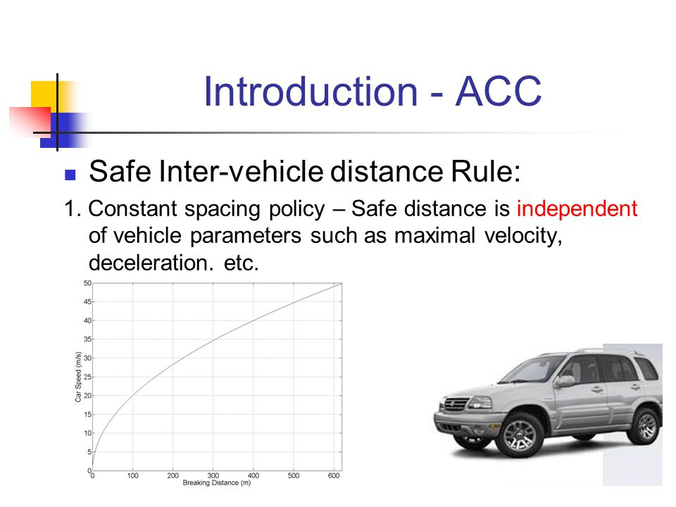 Safe Inter-vehicle distance Rule: 1. Constant spacing policy – Safe distance is independent of vehicle parameters such as maximal velocity, decelerati