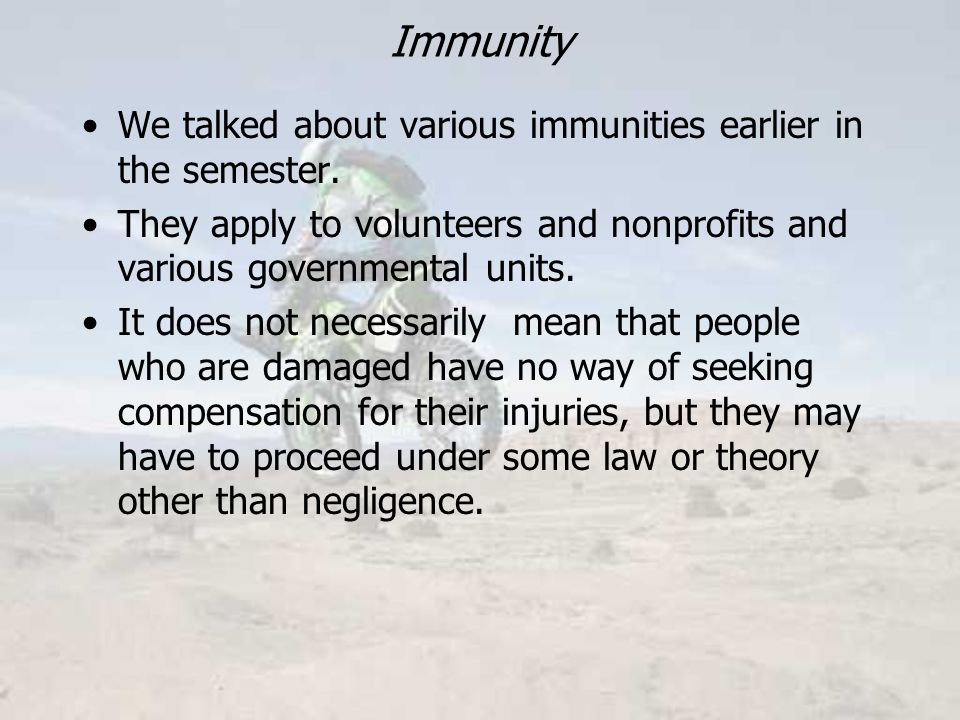 Immunity We talked about various immunities earlier in the semester.