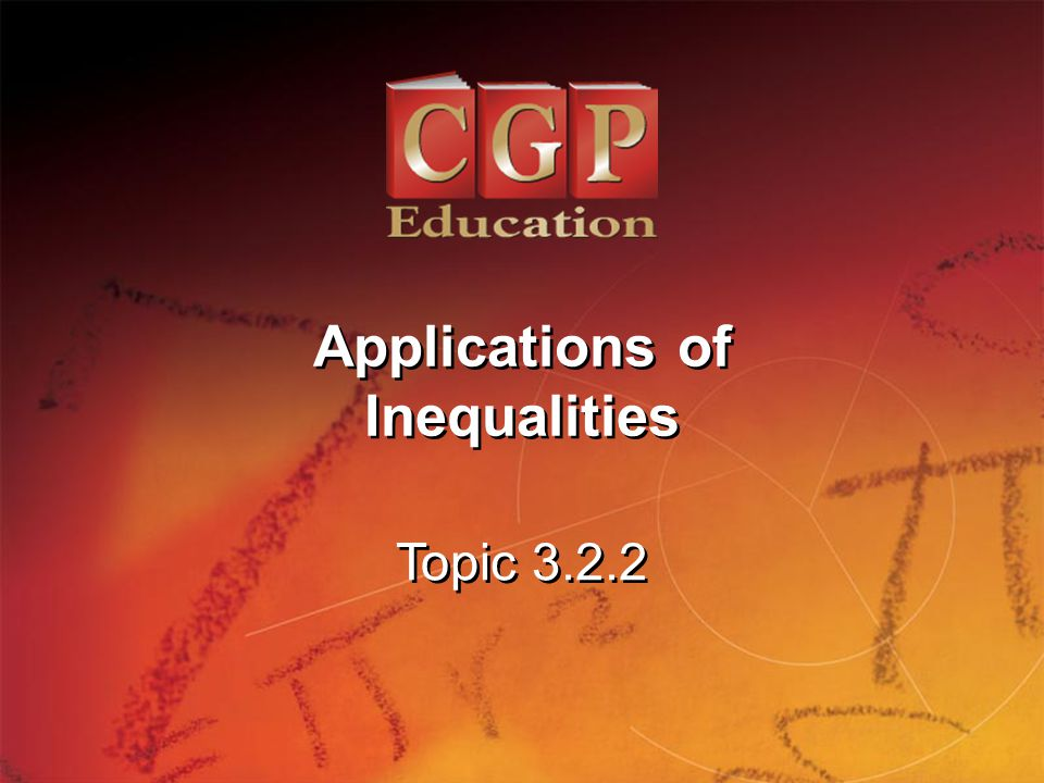 1 Topic 3.2.2 Applications of Inequalities Applications of Inequalities