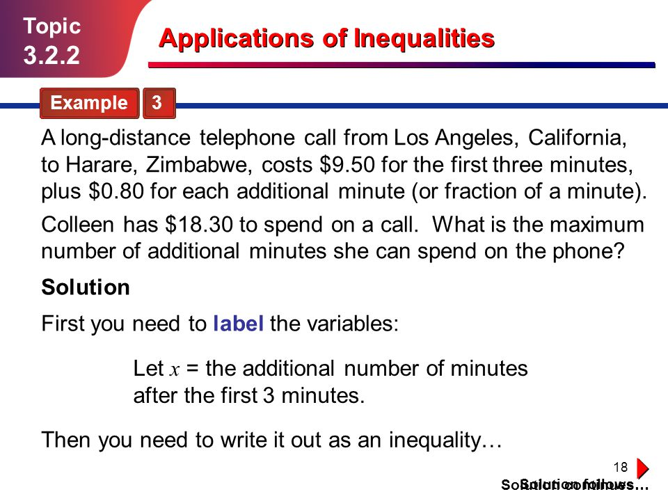 18 Topic 3.2.2 Example 3 A long-distance telephone call from Los Angeles, California, to Harare, Zimbabwe, costs $9.50 for the first three minutes, pl