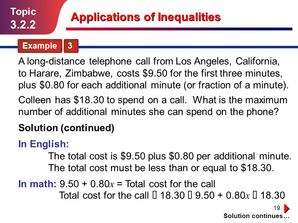 19 Solution continues… Topic 3.2.2 Example 3 A long-distance telephone call from Los Angeles, California, to Harare, Zimbabwe, costs $9.50 for the fir