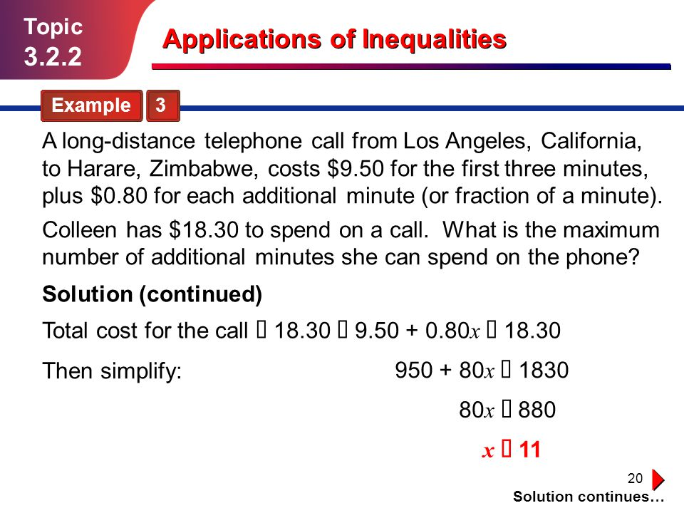 20 Solution continues… Topic 3.2.2 Example 3 A long-distance telephone call from Los Angeles, California, to Harare, Zimbabwe, costs $9.50 for the fir
