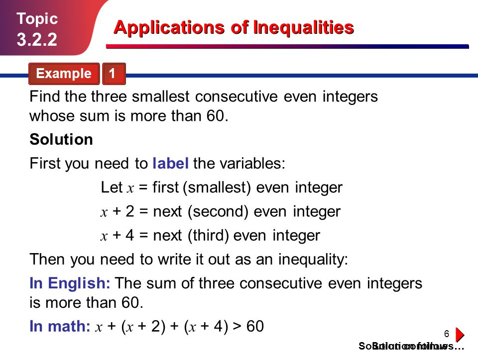 7 Topic 3.2.2 Example 1 Find the three smallest consecutive even integers whose sum is more than 60.