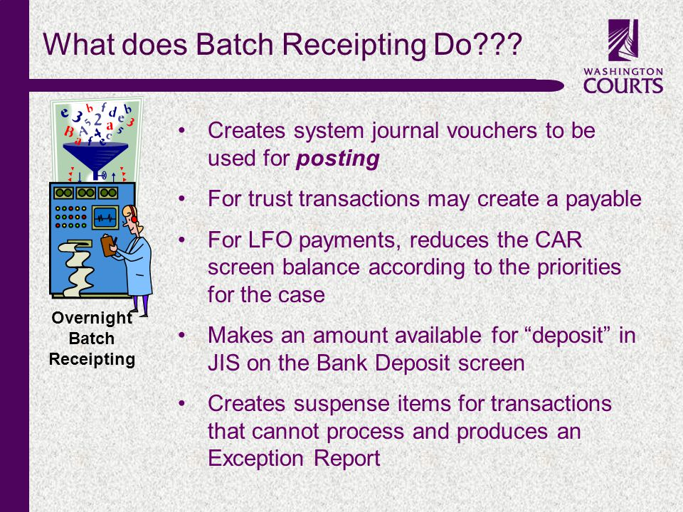 c Overnight Batch Receipting What does Batch Receipting Do??? Creates system journal vouchers to be used for posting For trust transactions may create