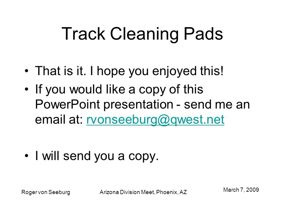 Track Cleaning Pads That is it. I hope you enjoyed this.