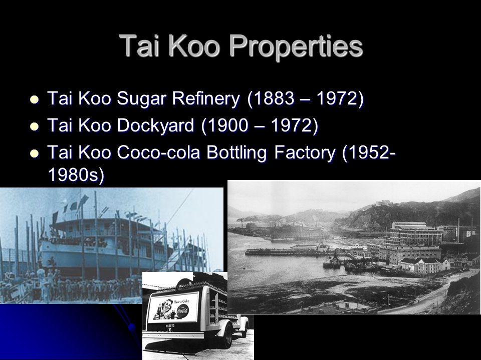 Tai Koo Properties Tai Koo Sugar Refinery (1883 – 1972) Tai Koo Sugar Refinery (1883 – 1972) Tai Koo Dockyard (1900 – 1972) Tai Koo Dockyard (1900 – 1